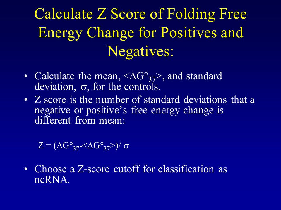 Calculate Z Score of Folding Free Energy Change for Positives and Negatives: •Calculate the mean,, and standard deviation, , for the controls.