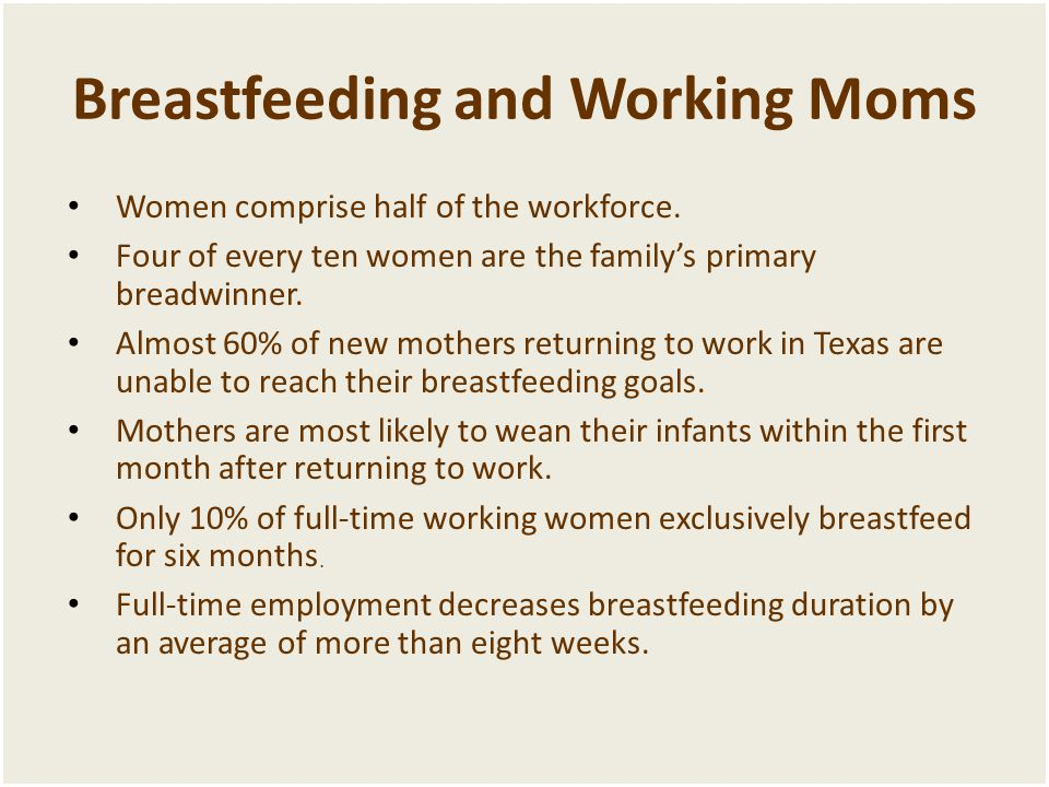 Breastfeeding and Working Moms • Women comprise half of the workforce.