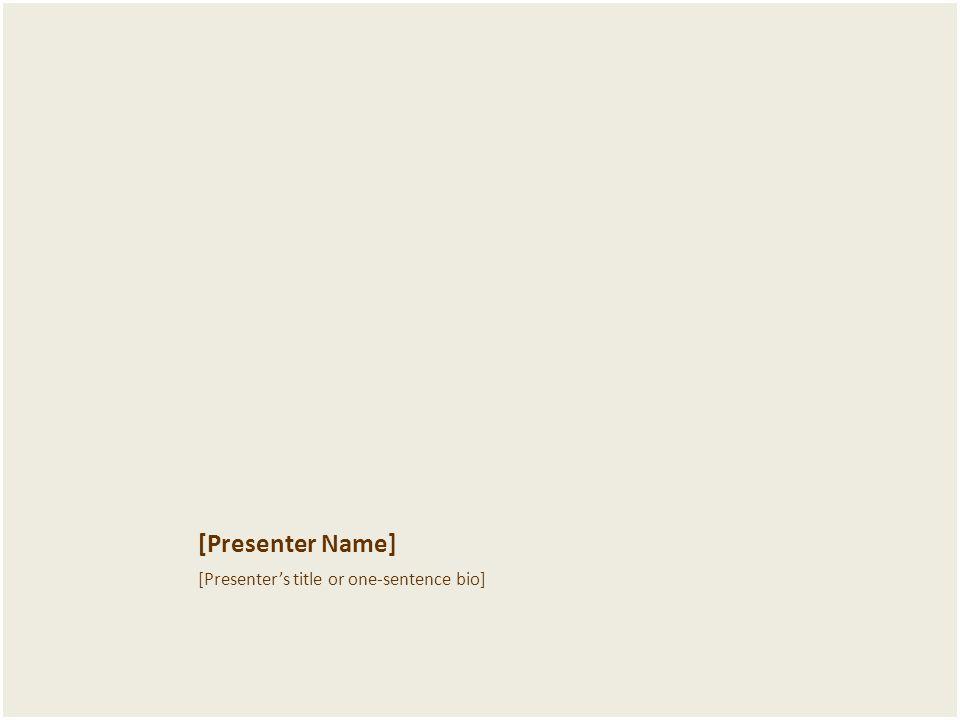 [Presenter Name] [Presenter's title or one-sentence bio]