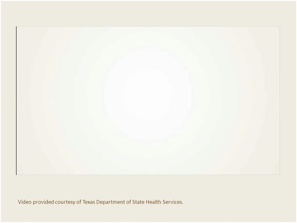 Video provided courtesy of Texas Department of State Health Services.