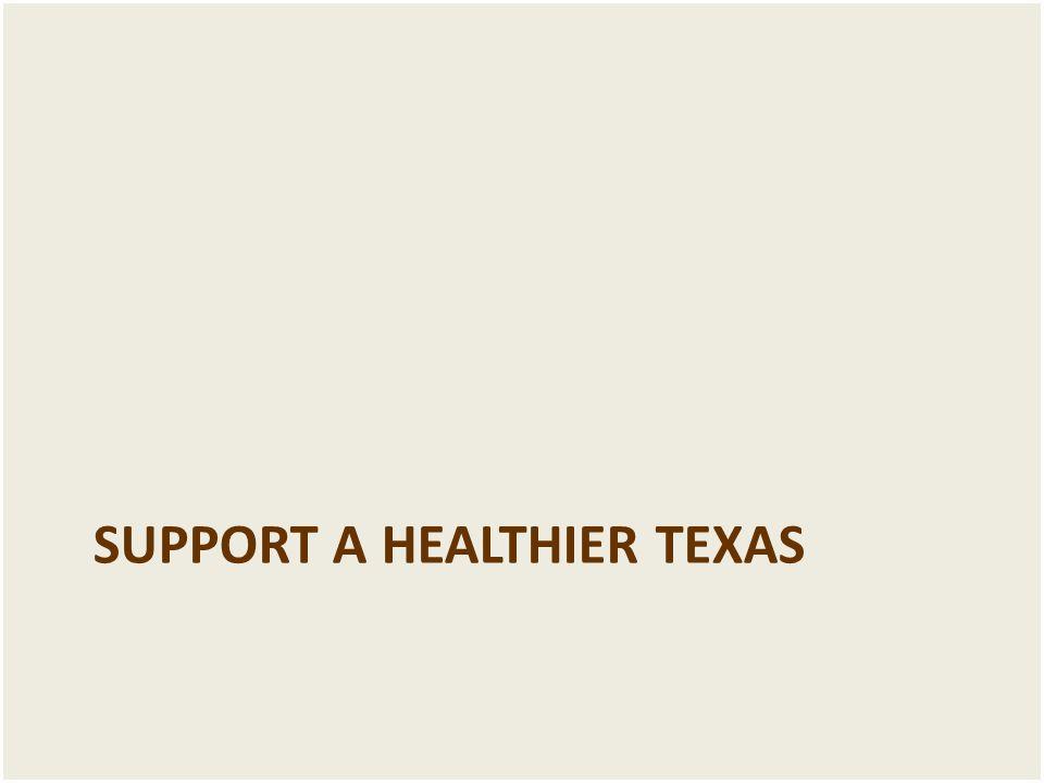 SUPPORT A HEALTHIER TEXAS