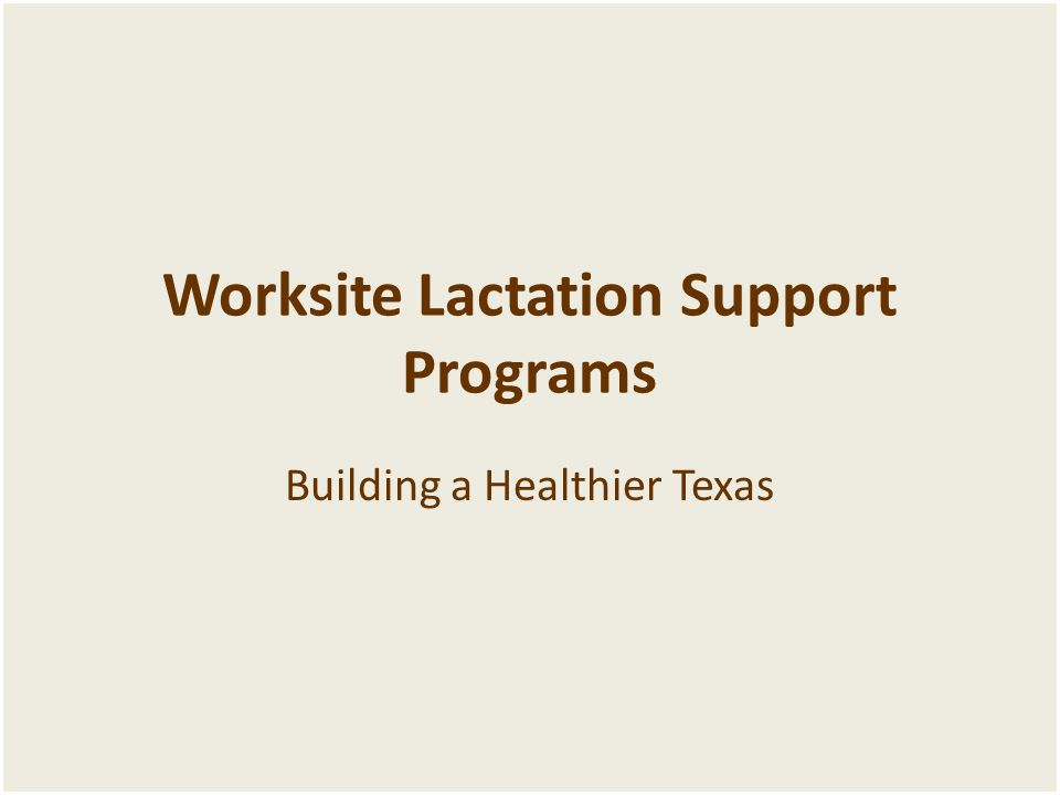 Worksite Lactation Support Programs Building a Healthier Texas
