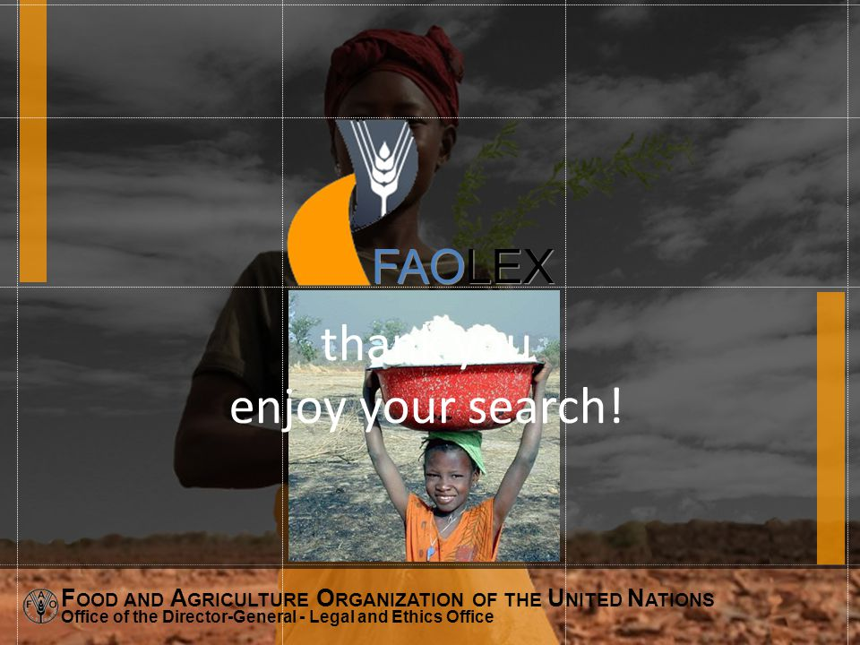 F OOD AND A GRICULTURE O RGANIZATION OF THE U NITED N ATIONS Office of the Director-General - Legal and Ethics Office FAOLEX thank you enjoy your search!
