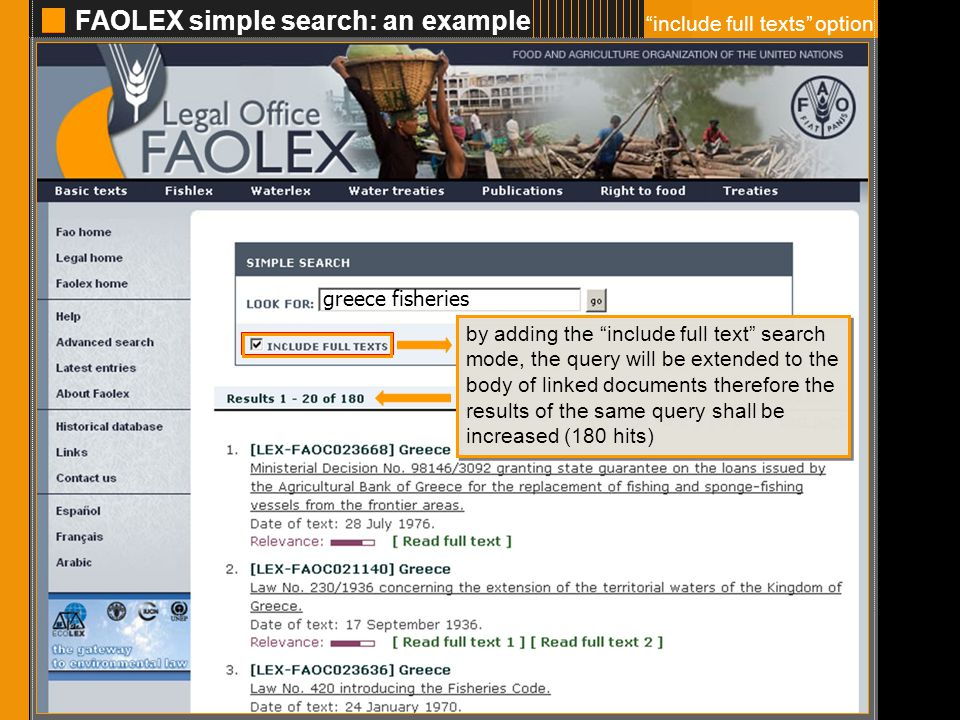 FAOLEX simple search: an example 4 greece fisheries include full texts option by adding the include full text search mode, the query will be extended to the body of linked documents therefore the results of the same query shall be increased (180 hits)
