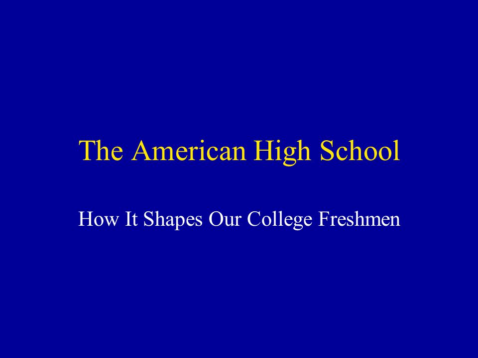 The American High School How It Shapes Our College Freshmen