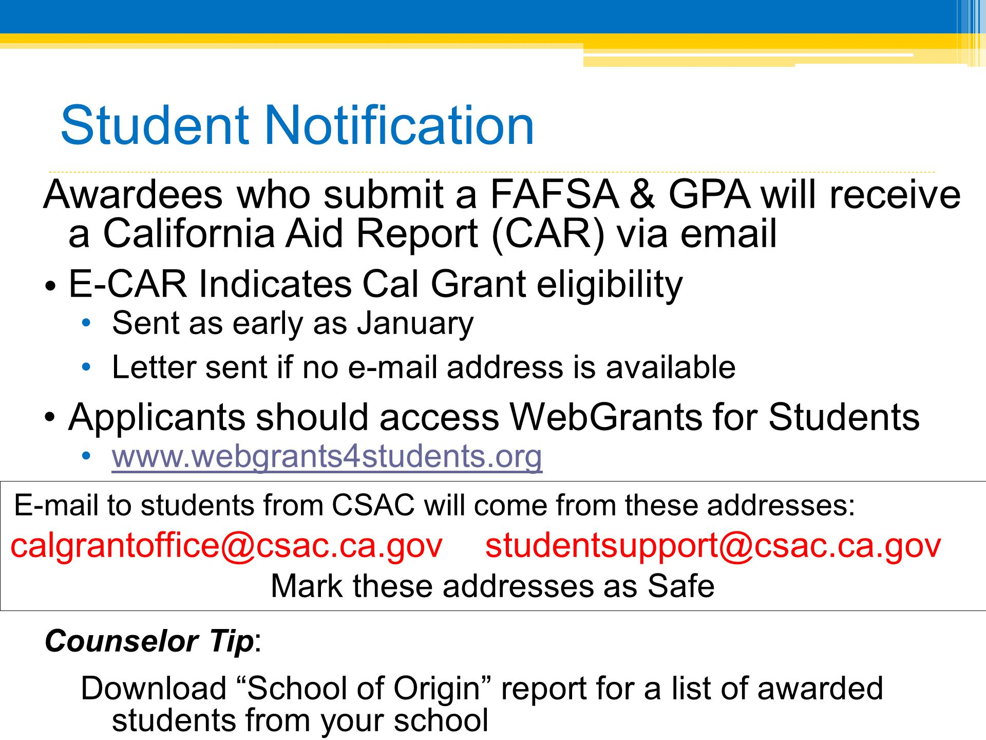 Student Notification Awardees who submit a FAFSA & GPA will receive a California Aid Report (CAR) via email • E-CAR Indicates Cal Grant eligibility •S