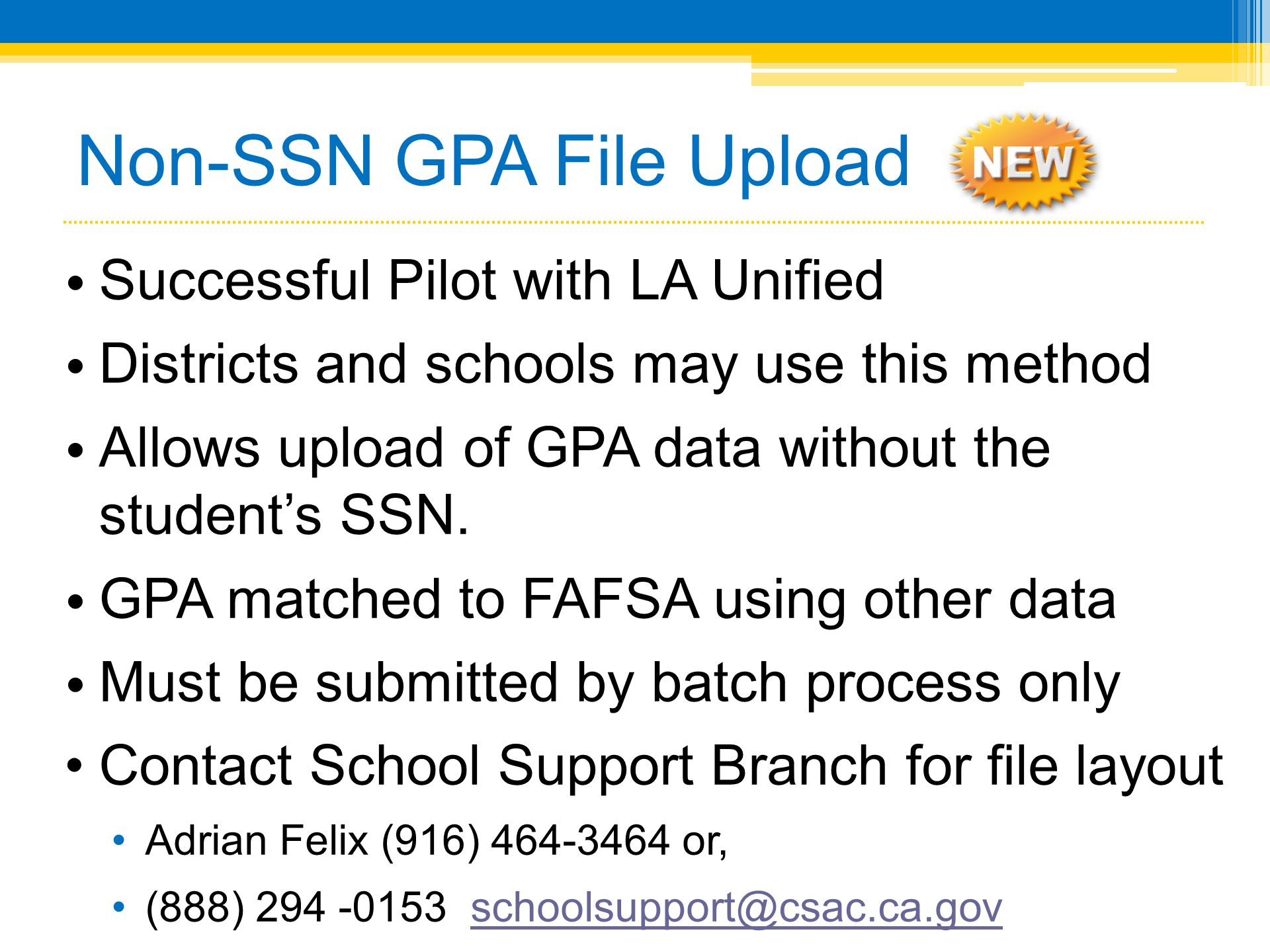 Non-SSN GPA File Upload • Successful Pilot with LA Unified • Districts and schools may use this method • Allows upload of GPA data without the student