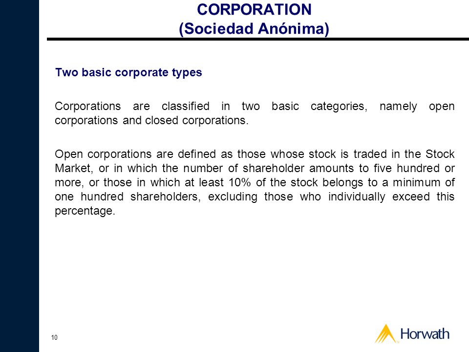 10 CORPORATION (Sociedad Anónima) Two basic corporate types Corporations are classified in two basic categories, namely open corporations and closed c