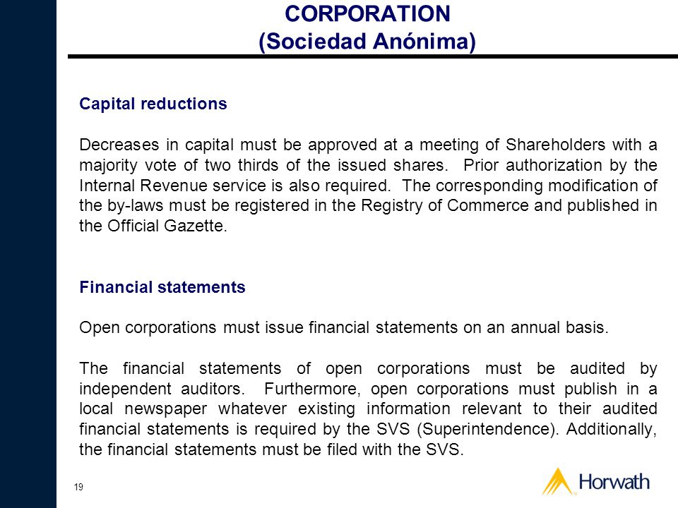 19 CORPORATION (Sociedad Anónima) Capital reductions Decreases in capital must be approved at a meeting of Shareholders with a majority vote of two thirds of the issued shares.