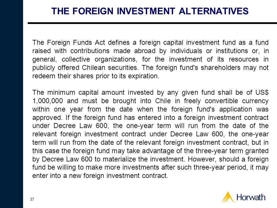 37 THE FOREIGN INVESTMENT ALTERNATIVES The Foreign Funds Act defines a foreign capital investment fund as a fund raised with contributions made abroad