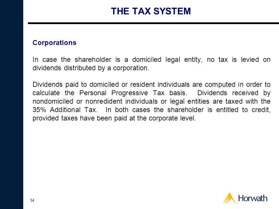 54 THE TAX SYSTEM Corporations In case the shareholder is a domiciled legal entity, no tax is levied on dividends distributed by a corporation.