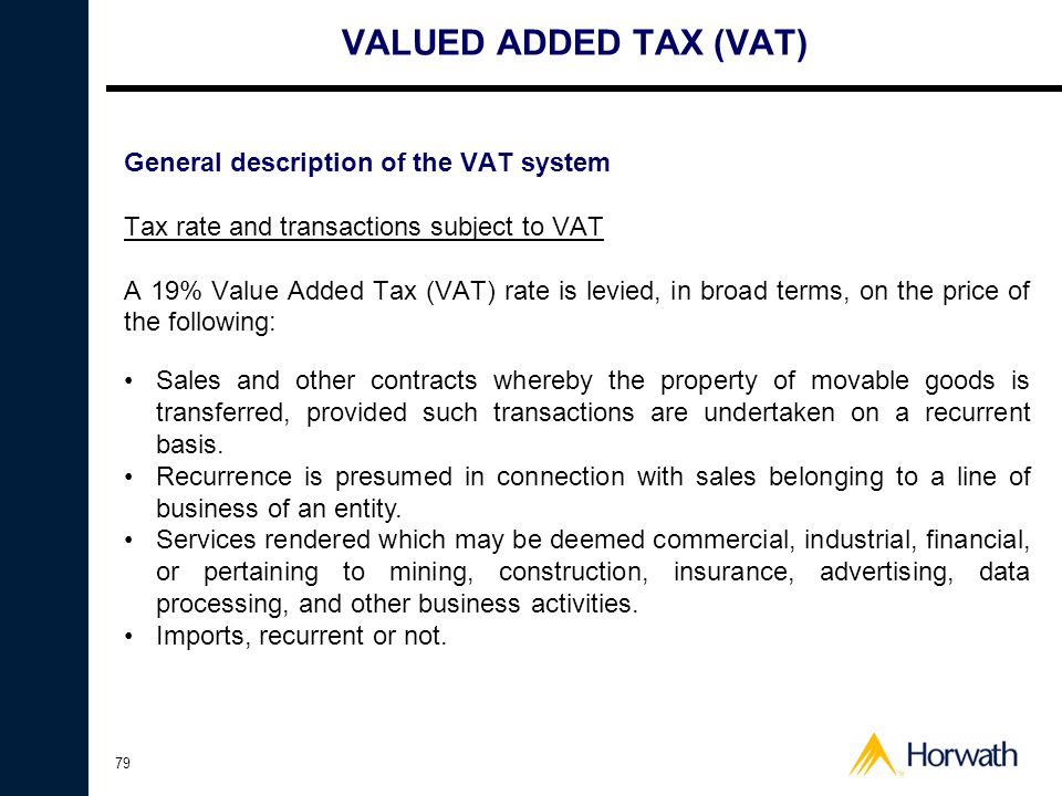 79 VALUED ADDED TAX (VAT) General description of the VAT system Tax rate and transactions subject to VAT A 19% Value Added Tax (VAT) rate is levied, i