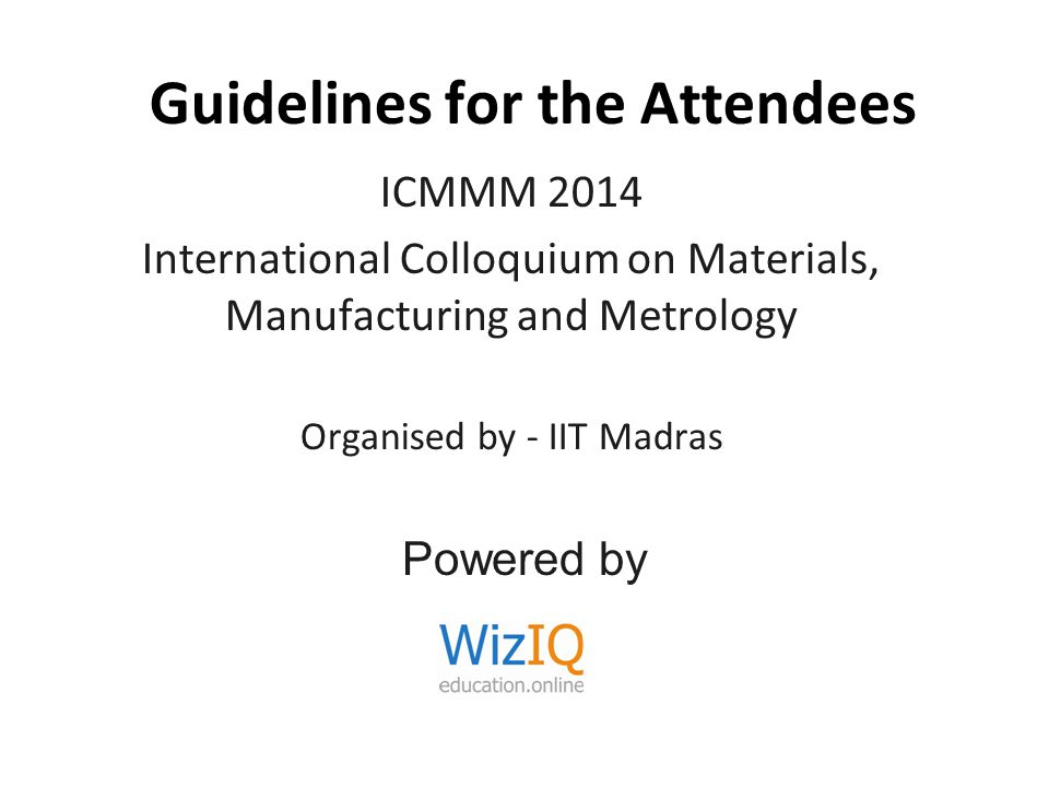 Guidelines for the Attendees ICMMM 2014 International Colloquium on Materials, Manufacturing and Metrology Organised by - IIT Madras Powered by