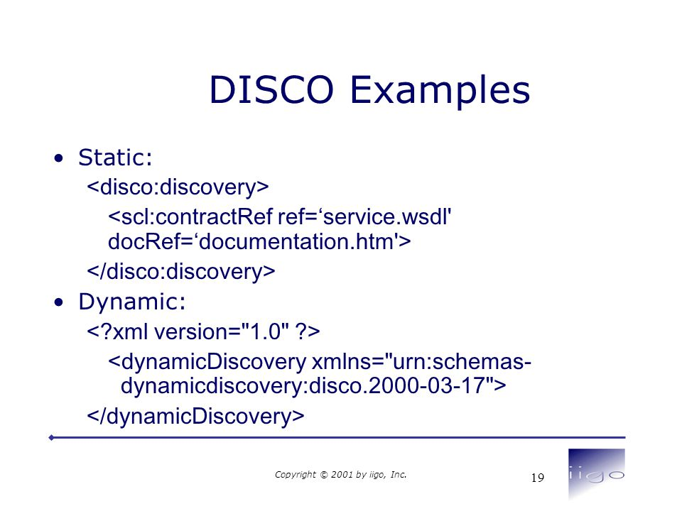 Copyright © 2001 by iigo, Inc. 19 DISCO Examples •Static: •Dynamic: