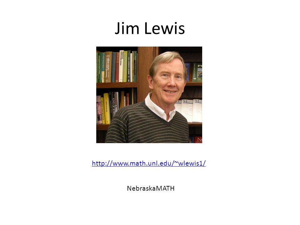 Jim Lewis http://www.math.unl.edu/~wlewis1/ NebraskaMATH