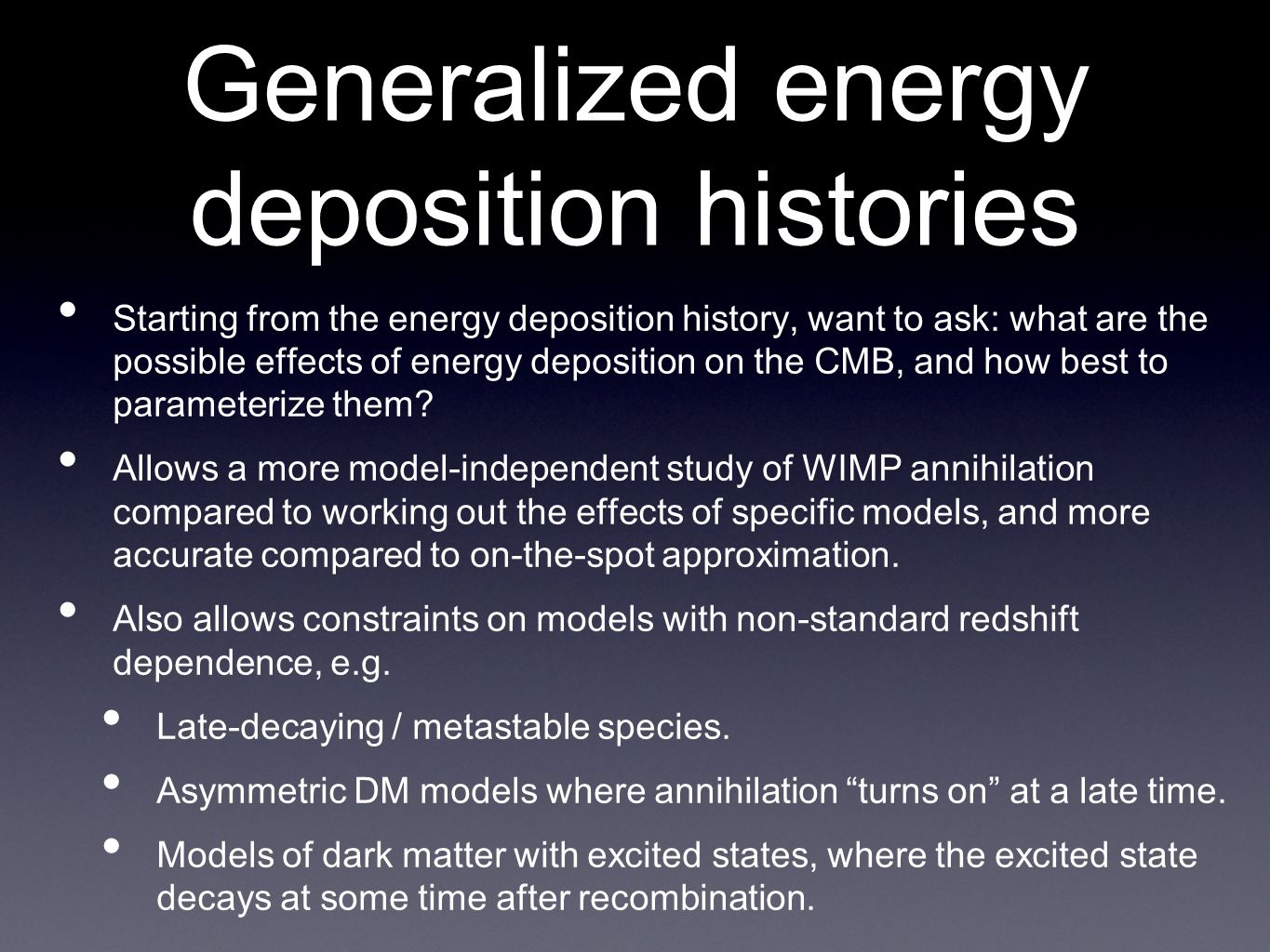 Generalized energy deposition histories • Starting from the energy deposition history, want to ask: what are the possible effects of energy deposition on the CMB, and how best to parameterize them.
