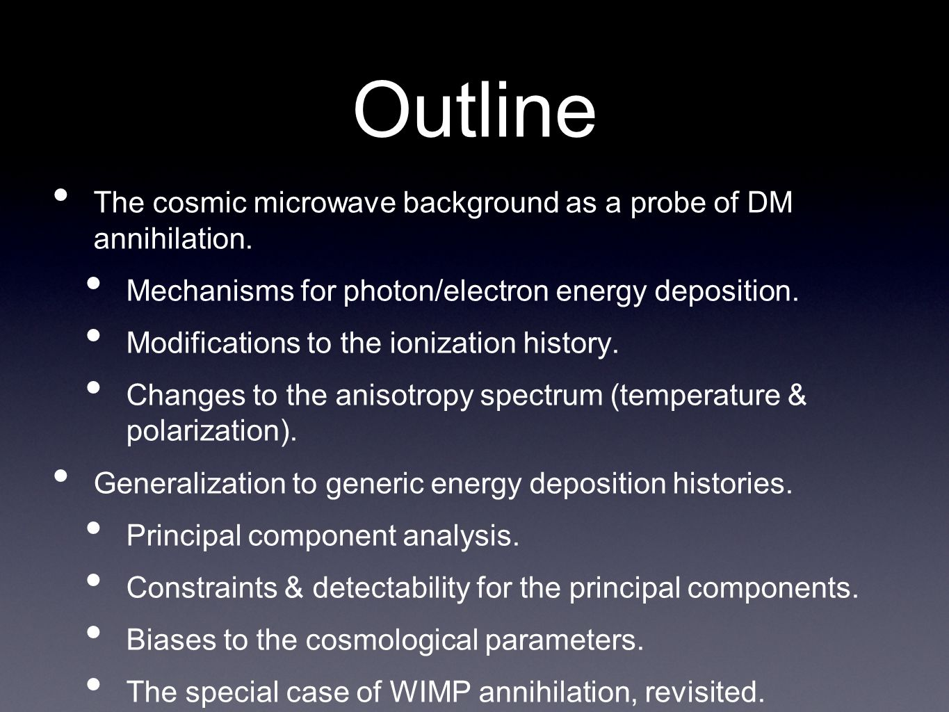 Outline • The cosmic microwave background as a probe of DM annihilation.
