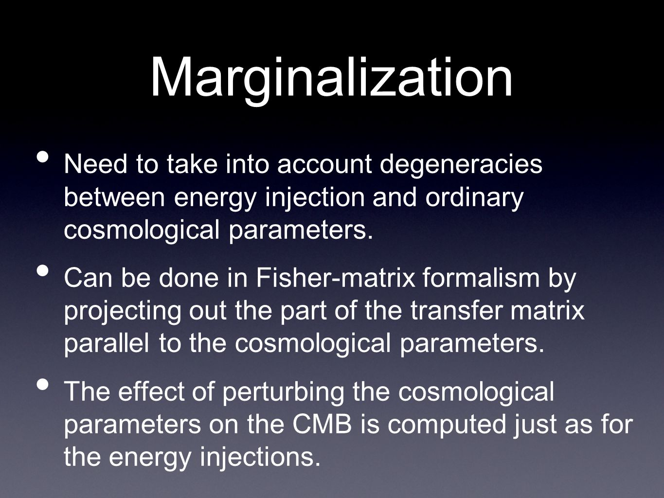 Marginalization • Need to take into account degeneracies between energy injection and ordinary cosmological parameters.