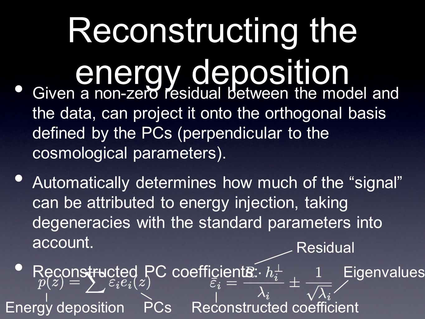 Reconstructing the energy deposition • Given a non-zero residual between the model and the data, can project it onto the orthogonal basis defined by the PCs (perpendicular to the cosmological parameters).