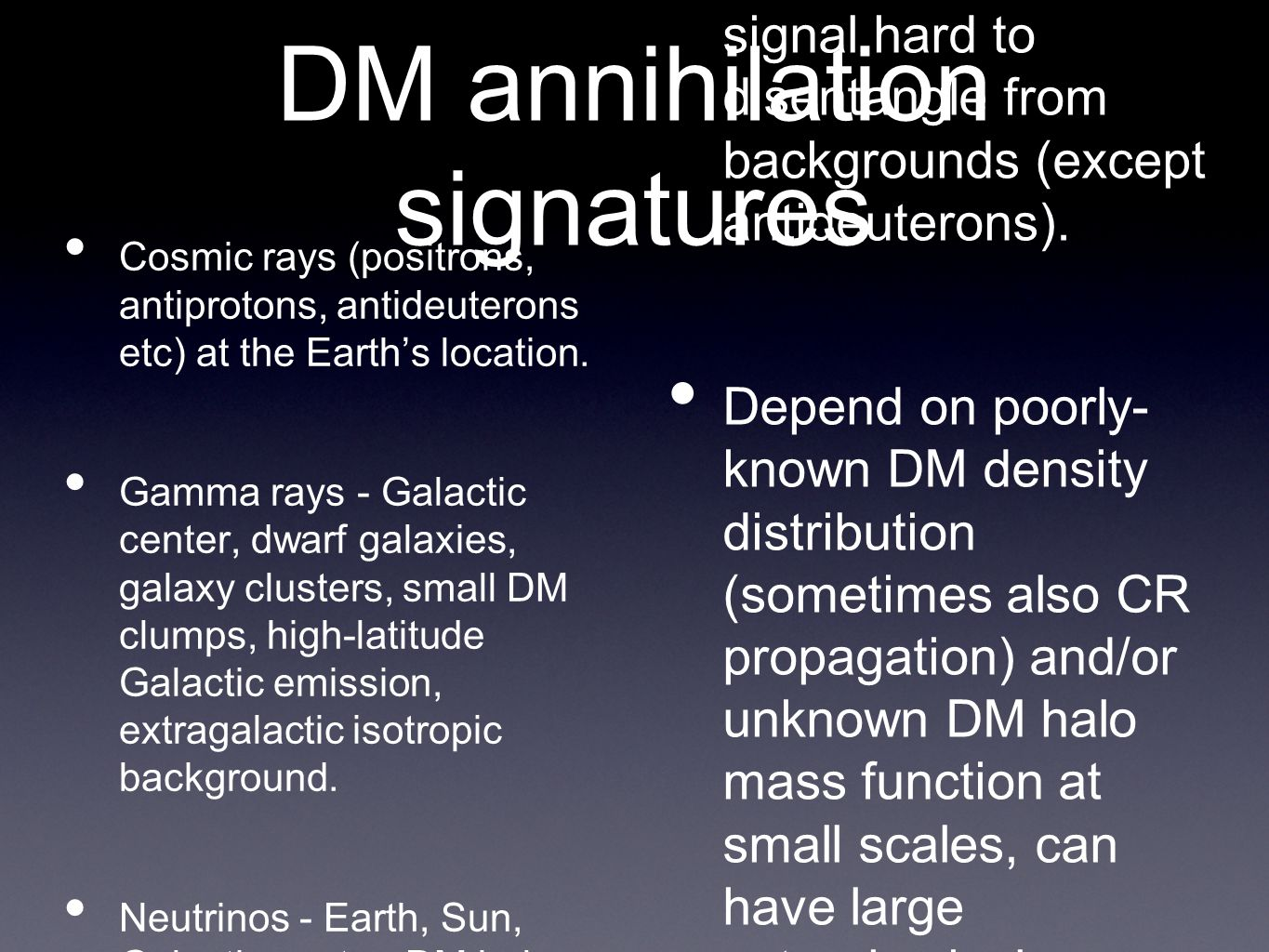 DM annihilation signatures • Cosmic rays (positrons, antiprotons, antideuterons etc) at the Earth's location.