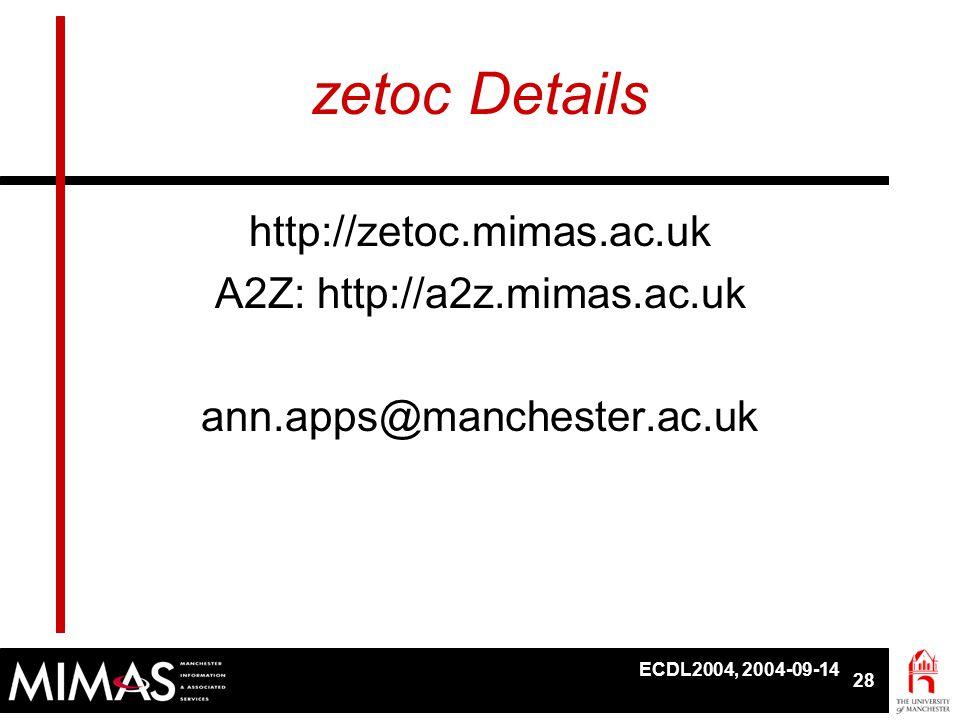 ECDL2004, 2004-09-14 28 zetoc Details http://zetoc.mimas.ac.uk A2Z: http://a2z.mimas.ac.uk ann.apps@manchester.ac.uk