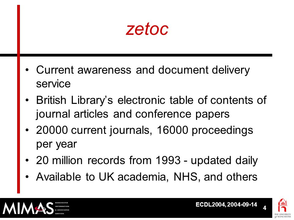 ECDL2004, 2004-09-14 5 zetoc Services •Web search: document delivery: –British Library –Inter-Library Loan –OpenURL Resolver •Z39.50 search •OpenURL 'link-to' resolver •Email alert