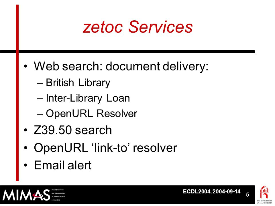 ECDL2004, 2004-09-14 26 SRW for Metasearch •SRW can provide metasearch via web services using DC for interoperability •Recommended within JISC IE •zetoc needs more than simple DC for citation details –OpenURL by-reference pointer a possible solution •Possible to define more complex result sets –Is this better than a proprietary solution?