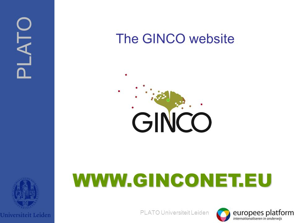PLATO PLATO Universiteit Leiden The GINCO website WWW.GINCONET.EU