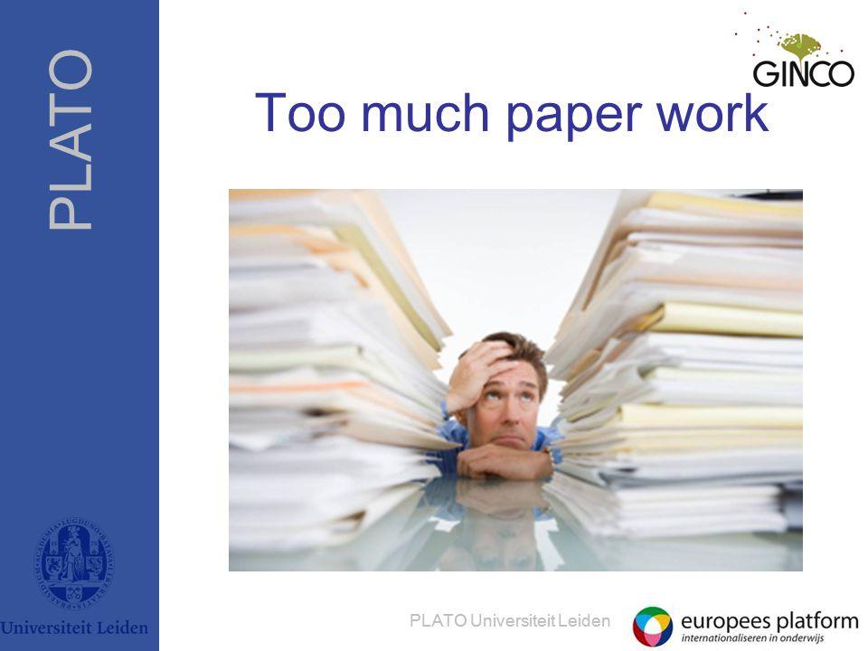 PLATO PLATO Universiteit Leiden Too much paper work