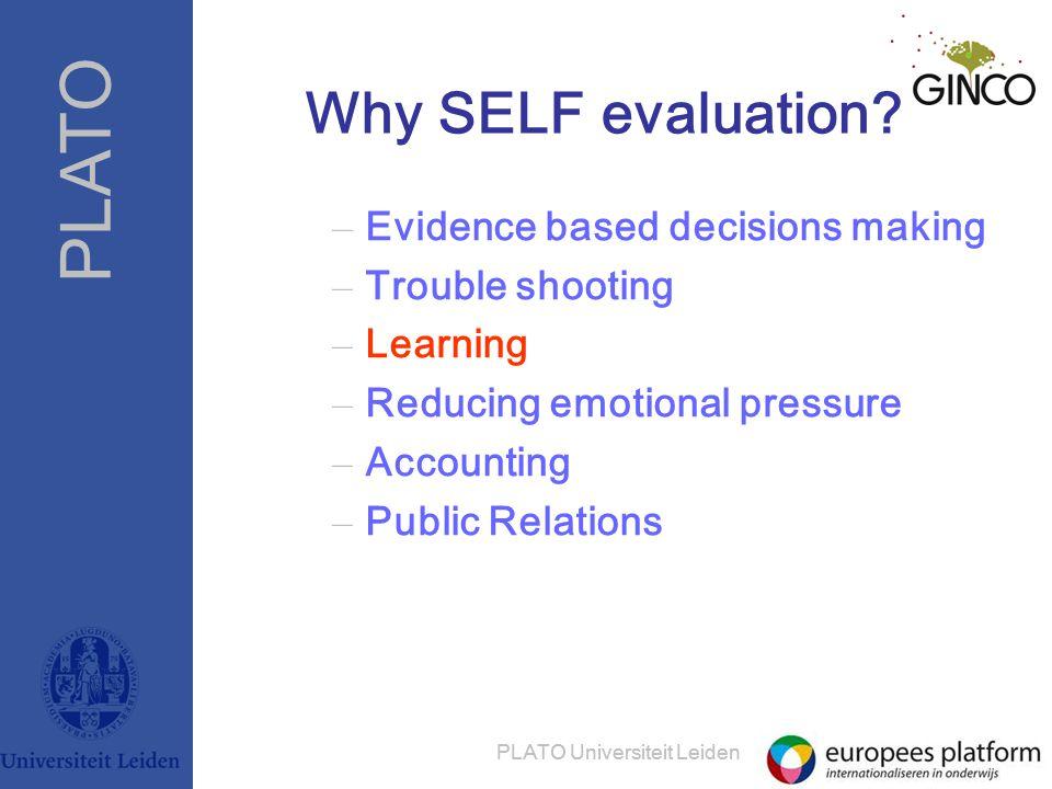 PLATO PLATO Universiteit Leiden Why SELF evaluation.