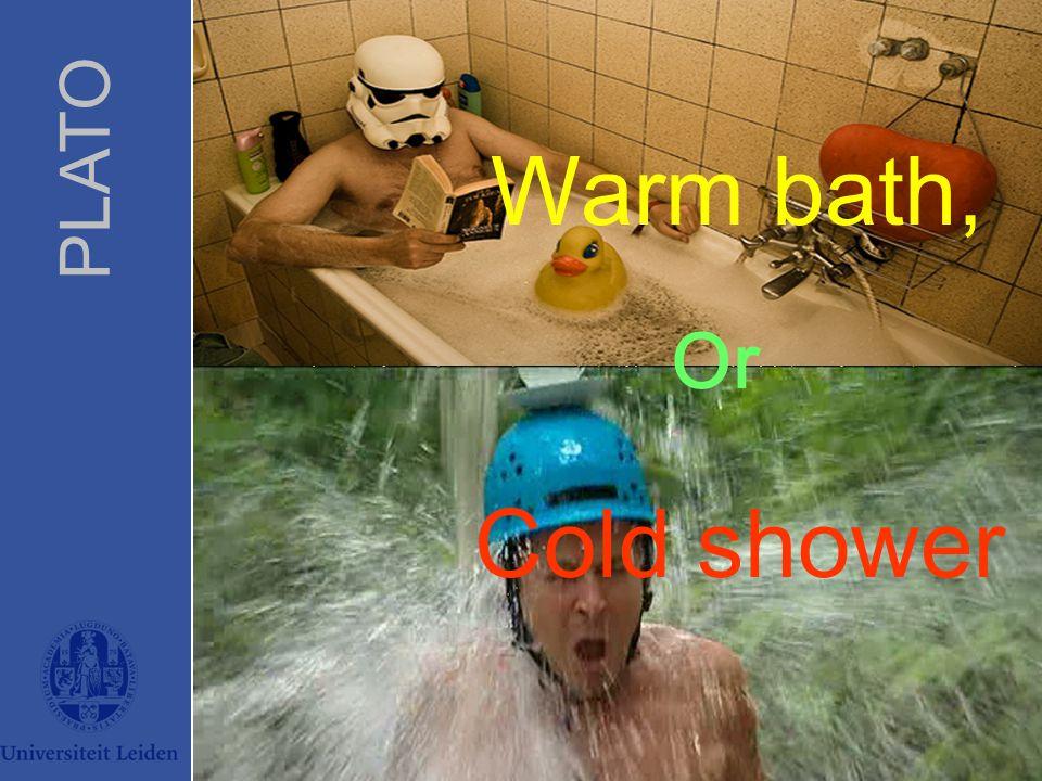 PLATO PLATO Universiteit Leiden Warm bath, Cold shower Or