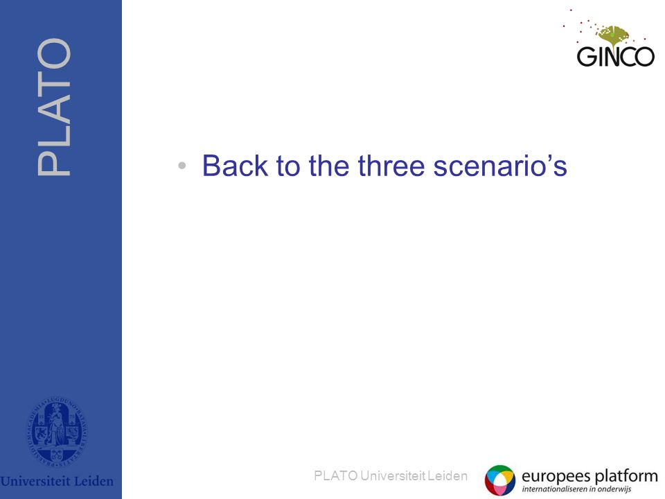 PLATO PLATO Universiteit Leiden •Back to the three scenario's