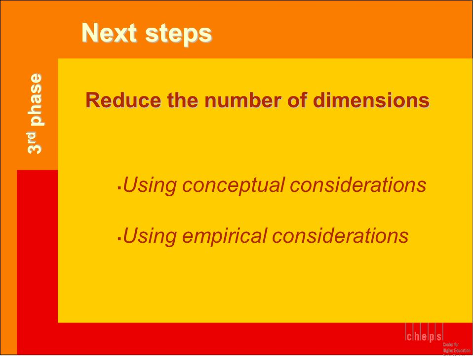 Reduce the number of dimensions  Using conceptual considerations  Using empirical considerations 3 rd phase Next steps