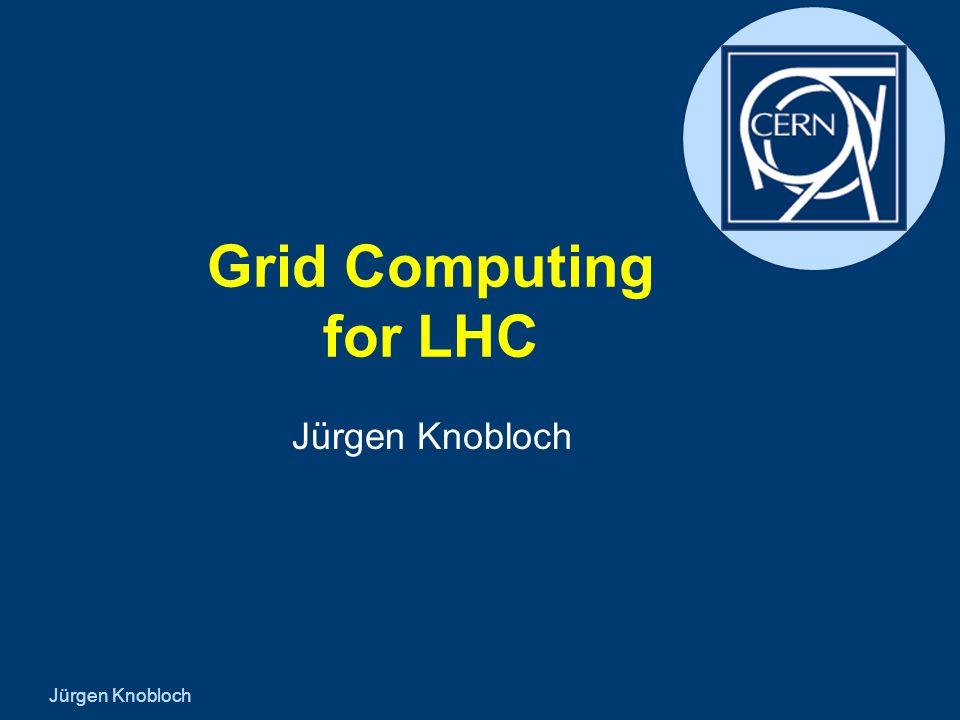 Jürgen Knobloch Grid Computing for LHC Jürgen Knobloch