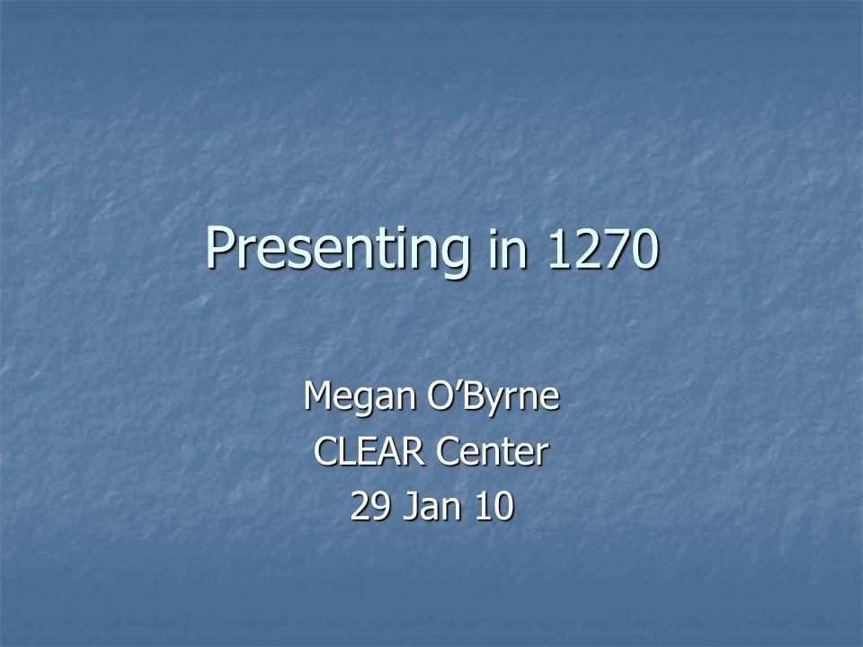Presenting in 1270 Megan O'Byrne CLEAR Center 29 Jan 10
