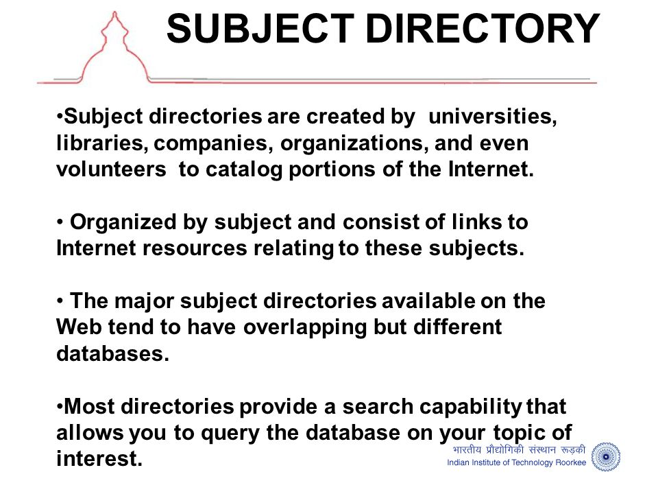 •Subject directories are created by universities, libraries, companies, organizations, and even volunteers to catalog portions of the Internet.