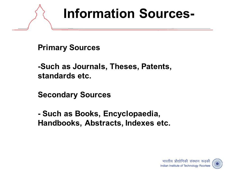 Information Sources- Primary Sources -Such as Journals, Theses, Patents, standards etc.