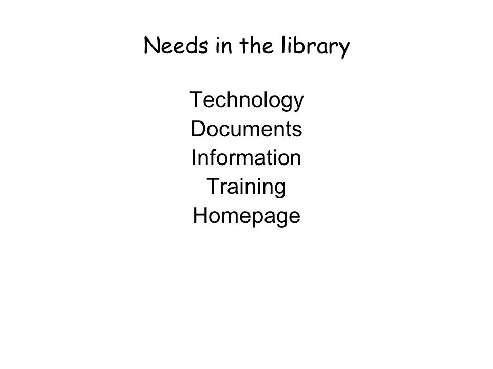 Needs in the library Technology Documents Information Training Homepage
