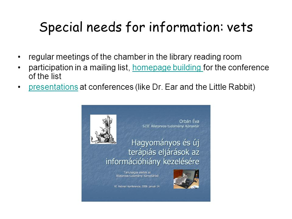 Special needs for information: vets •regular meetings of the chamber in the library reading room •participation in a mailing list, homepage building for the conference of the listhomepage building •presentations at conferences (like Dr.