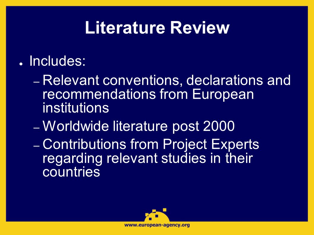 Literature Review ● Includes: – Relevant conventions, declarations and recommendations from European institutions – Worldwide literature post 2000 – Contributions from Project Experts regarding relevant studies in their countries