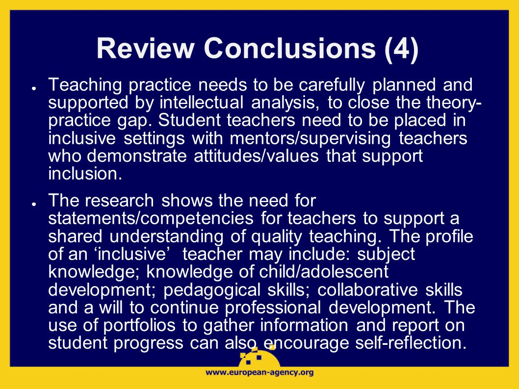 Review Conclusions (4) ● Teaching practice needs to be carefully planned and supported by intellectual analysis, to close the theory- practice gap.