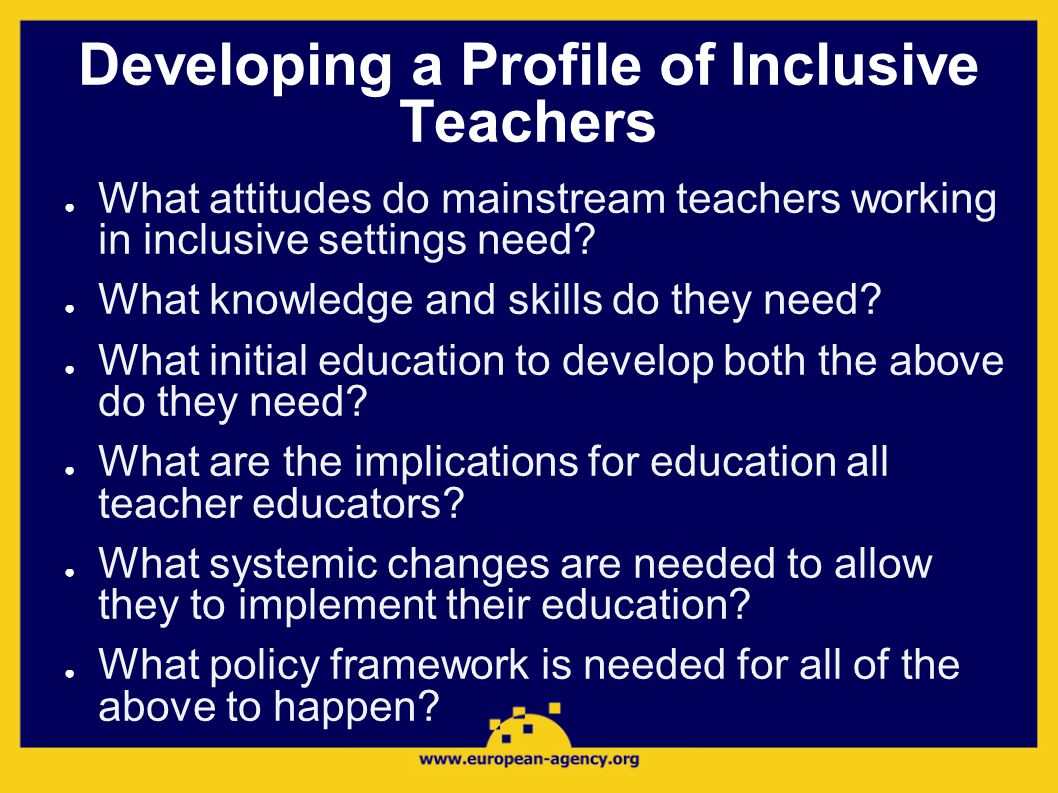 Developing a Profile of Inclusive Teachers ● What attitudes do mainstream teachers working in inclusive settings need.