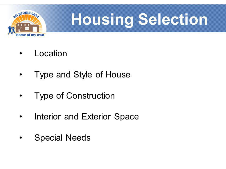 Housing Selection •Location •Type and Style of House •Type of Construction •Interior and Exterior Space •Special Needs