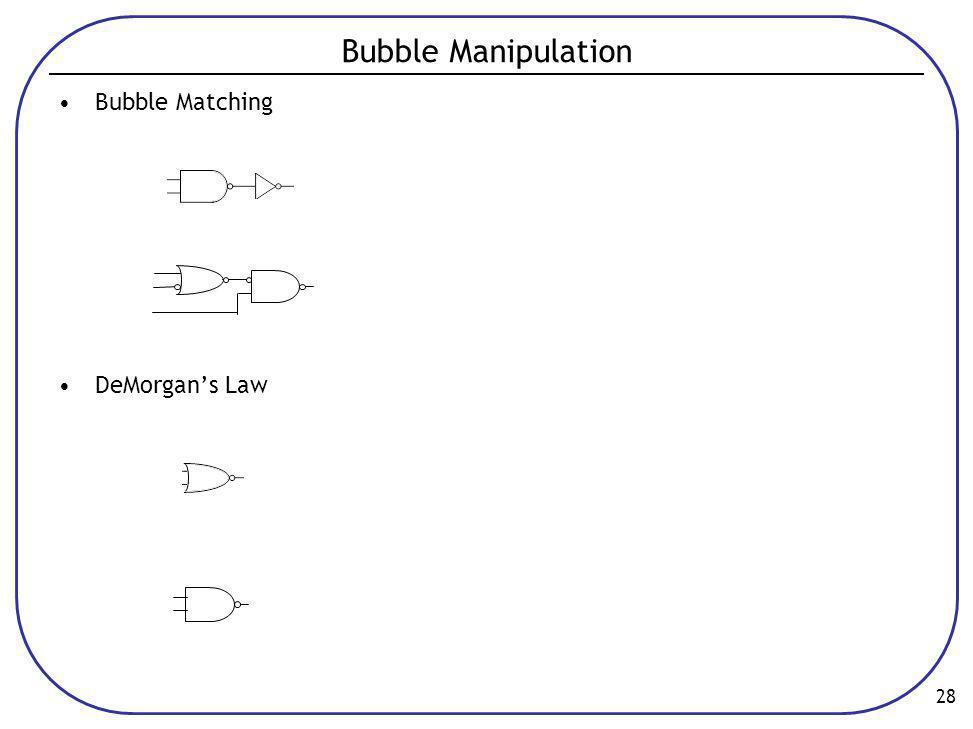 28 Bubble Manipulation •Bubble Matching •DeMorgan's Law