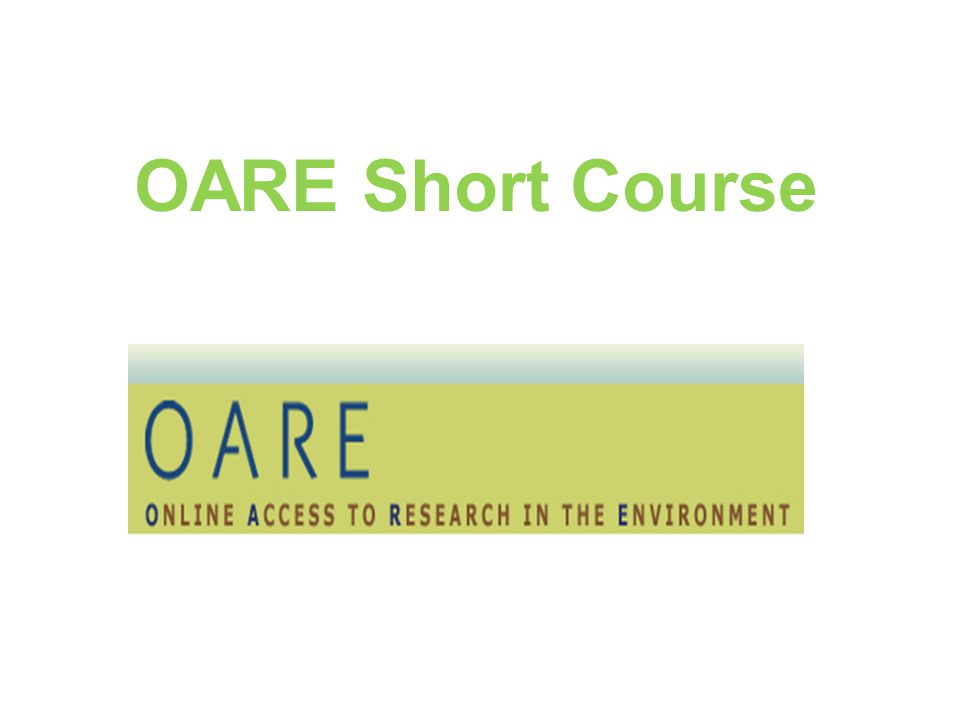 Short Course Table of Contents • Introduction to OARE including background, registration & copyright • Searching Strategies • Using OARE homepage • Searching for articles in OARE - Environment Index • Searching for articles in OARE - Scopus • Searching for articles in OARE -Environmental Science and Pollution Management – CSA • OARE Training material • Appendix: Access problems and solutions for full-text articles