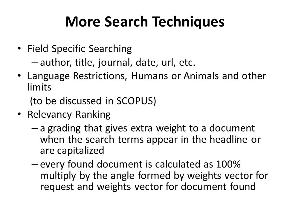More Search Techniques • Field Specific Searching – author, title, journal, date, url, etc.