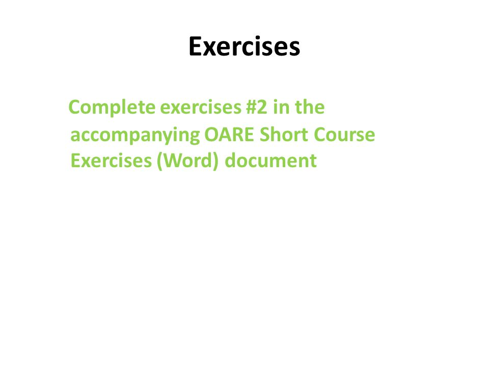 Exercises Complete exercises #2 in the accompanying OARE Short Course Exercises (Word) document