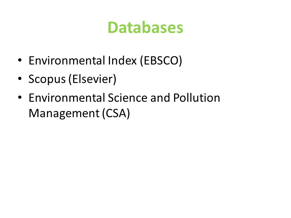 Databases • Environmental Index (EBSCO) • Scopus (Elsevier) • Environmental Science and Pollution Management (CSA)