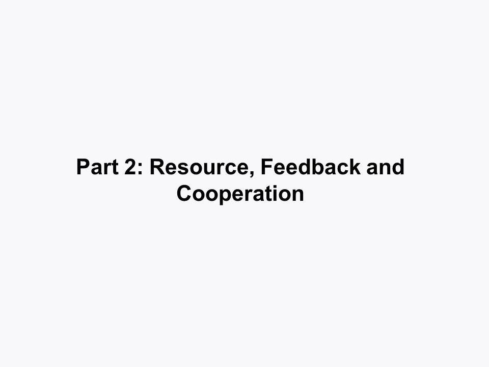 Part 2: Resource, Feedback and Cooperation