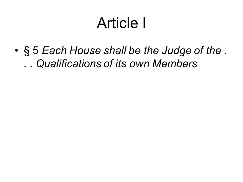 Article I •§ 5 Each House shall be the Judge of the... Qualifications of its own Members